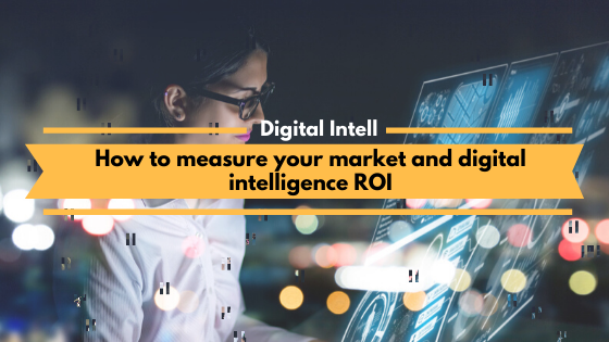 How to measure your market and digital intelligence ROI